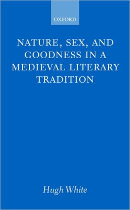 Nature, Sex, and Goodness in a Medieval Literary Tradition