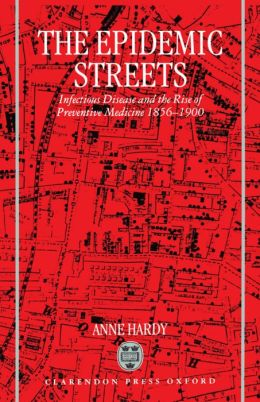The Epidemic Streets: Infectious Diseases and the Rise of Preventive Medicine, 1856-1900
