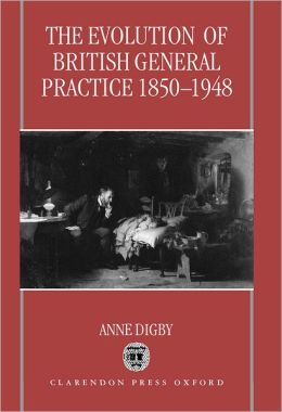 The Evolution of British General Practice, 1850-1948