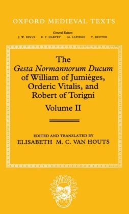 The Gesta Normannorum Ducum of William of Jumii'Ages, Orderic Vitalis, and Robert of Torigni: Volume II: Books V-VIII