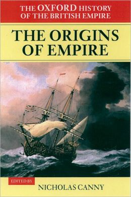 The Origins of Empire: British Overseas Enterprise to the Close of the Seventeenth Century