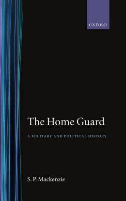 The Home Guard: A Military and Political History