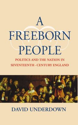 A Freeborn People: Politics and the Nation in Seventeenth-Century England