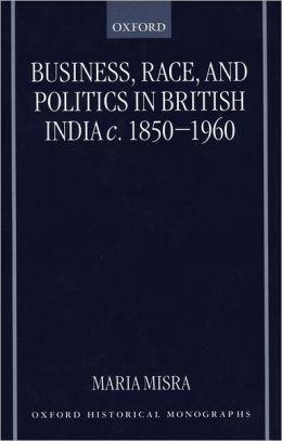 Business, Race, and Politics in British India, C. 1850-1960
