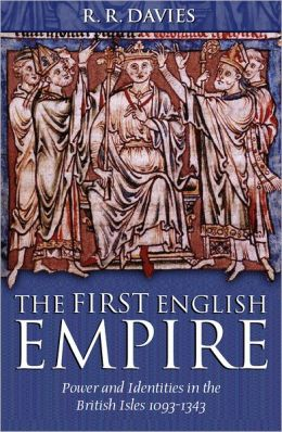 The First English Empire (The Ford Lectures Series): Power and Identities in the British Isles, 1093-1343