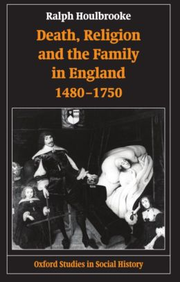 Death, Religion, and the Family in England, 1480-1750
