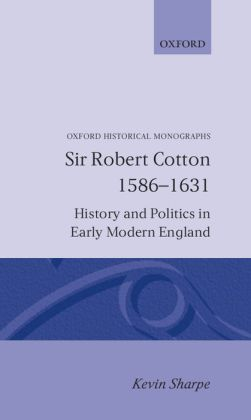 Sir Robert Cotton, 1586-1631: History and Politics in Early Modern England