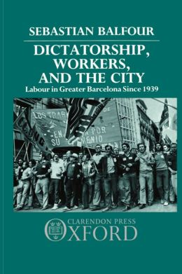 Dictatorship, Workers, and the City: Labour in Greater Barcelona since 1939