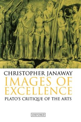 Images of Excellence: Plato's Critique of the Arts