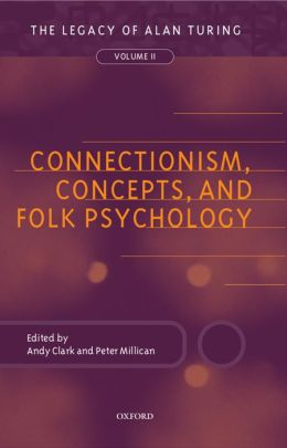 Connectionism, Concepts, and Folk Psychology : The Legacy of Alan Turing