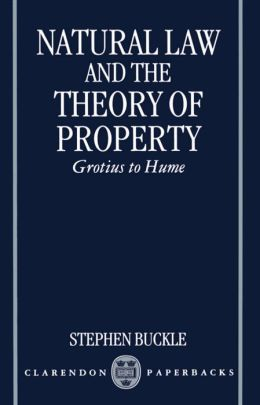 Natural Law and the Theory of Property: Grotius to Hume