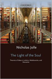 The Light of the Soul: Theories of Ideas in Leibniz, Malebranche, and Descartes