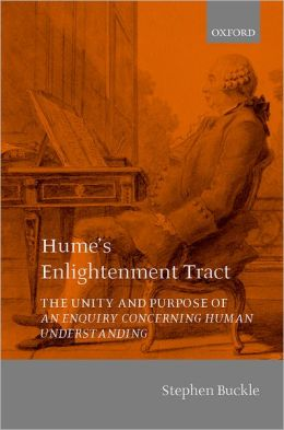 Hume's Enlightenment Tract: The Unity and Purpose of an Enquiry Concerning Human Understanding