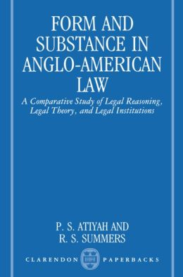 Form and Substance in Anglo-American Law: A Comparative Study in Legal Reasoning, Legal Theory, and Legal Institutions