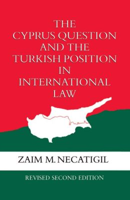 The Cyprus Question and the Turkish Position in International Law