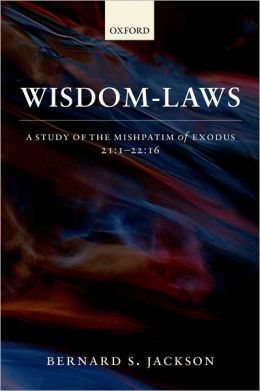 Wisdom-Laws: A Study of the Mishpatim of Exodus 12:1-22:16