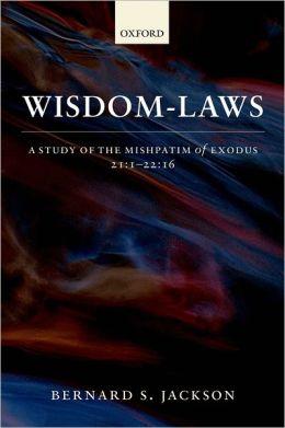 Wisdom-Laws: A Study of the Mishpatim of Exodus 12:1-22:16