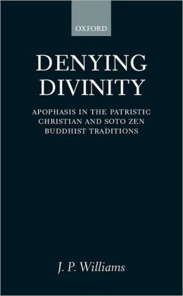 Denying Divinity: Apophasis in the Patristic Christian and Soto Zen Buddhist Traditions