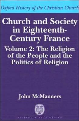 Church and Society in Eighteenth-Century France: Volume 2: the Religion of the People and the Politics of Religion