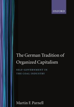 The German Tradition of Organized Capitalism: Self-Government in the Coal Industry