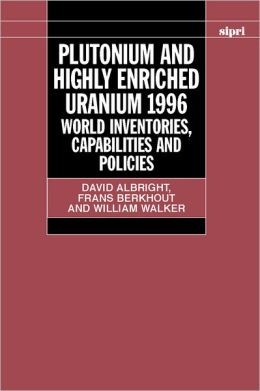 Plutonium and Highly Enriched Uranium 1996: World Inventories, Capabilities, and Policies
