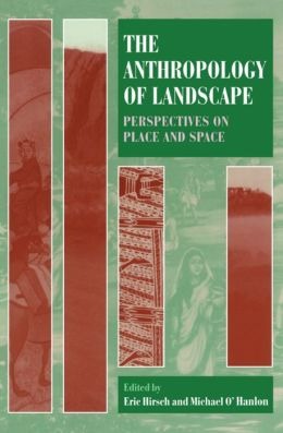 The Anthropology of Landscape: Perspectives on Place and Space