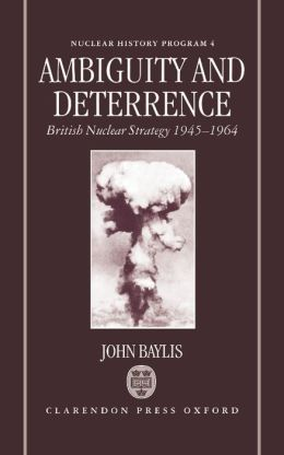 Ambiguity and Deterrence: British Nuclear Strategy, 1945-1964