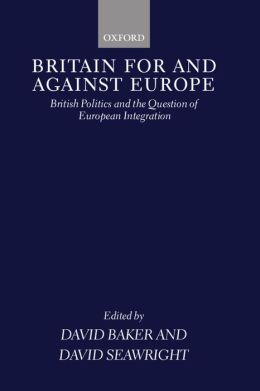 Britain for and Against Europe: British Politics and the Question of European Integration