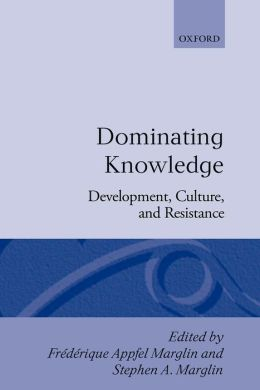 Dominating Knowledge: Development, Culture, and Resistance