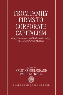 From Family Firms to Corporate Capitalism: Essays in Business and Industrial History in Honour of Peter Mathias