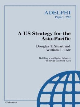 U. S. Strategy for the Asia-Pacific: Adelphi Papers