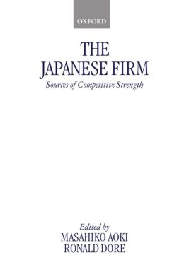 The Japanese Firm: Sources of Competitive Strength