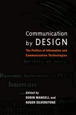 Communication by Design: The Politics of Information and Communication Technologies