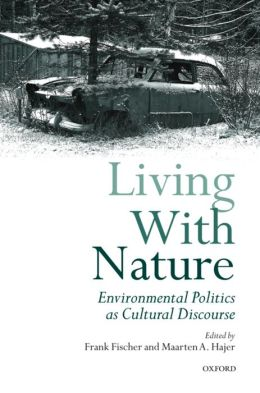 Living with Nature: Environmental Politics as Cultural Discourse