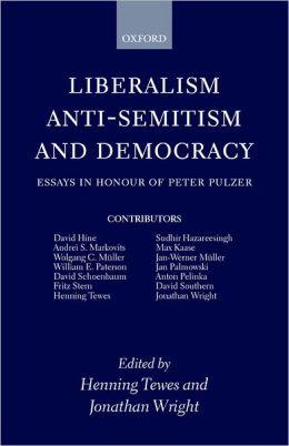Liberalism, Anti-Semitism, and Democracy: Essays in Honour of Peter Pulzer