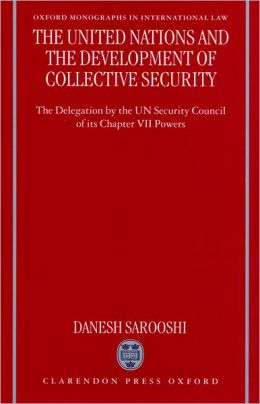 The United Nations and the Development of Collective Security: The Delegation by the U. N. Security Council of It's Chapter VII Powers