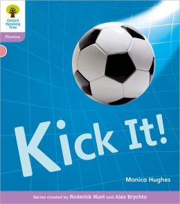 Kick It!. by Monica Hughes, Roderick Hunt