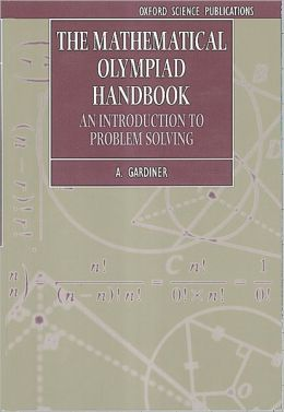 The Mathematical Olympiad Handbook: An Introduction to Problem Solving Based on the First 32 British Mathematical Olympiads 1965-1996