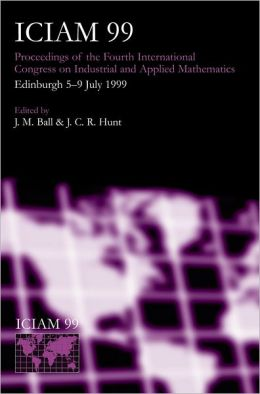 ICIAM 99: Proceedings of the Fourth International Congress on Industrial & Applied Mathematics, Edinburgh