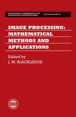 Image Processing: Mathematical Methods and Applications