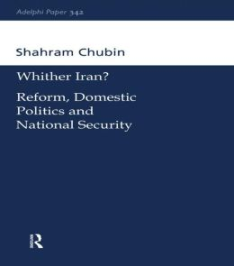 Wither Iran?: Reform, Domestic Politics and National Security