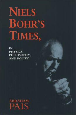 Niels Bohr's Times: In Physics, Philosophy, and Polity
