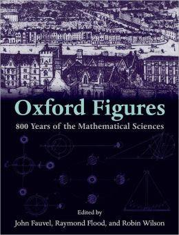 Oxford Figures: 800 Years of the Mathematical Sciences
