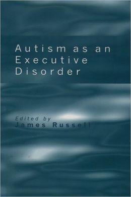 Autism as an Executive Disorder