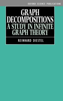 Graph Decompositions (Oxford Science Publications Series): A Study in Infinite Graph Theory