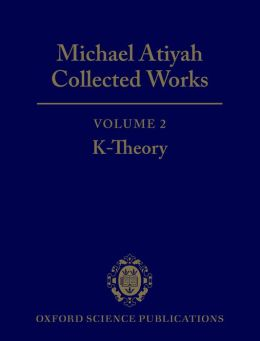 Michael Atiyah: Collected Works: Volume 2: Early Papers on K-Theory