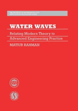 Water Waves: Relating Modern Theory to Advanced Engineering Applications