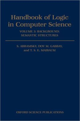 Handbook of Logic in Computer Science: Volume 3: Semantic Structures