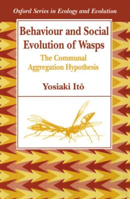 Behaviour and Social Evolution of Wasps: The Communal Aggregation Hypothesis
