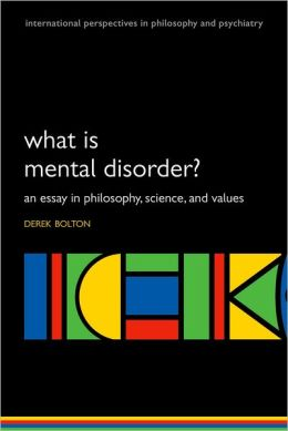 What Is Mental Disorder?: An Essay in Philosophy, Science, and Values